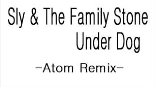 Sly & The Family Stone - Underdog ( Atom Remix )