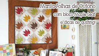 Patchwork Ao Vivo: manta com Folhas de Outono (Maple Leaf Quilt)