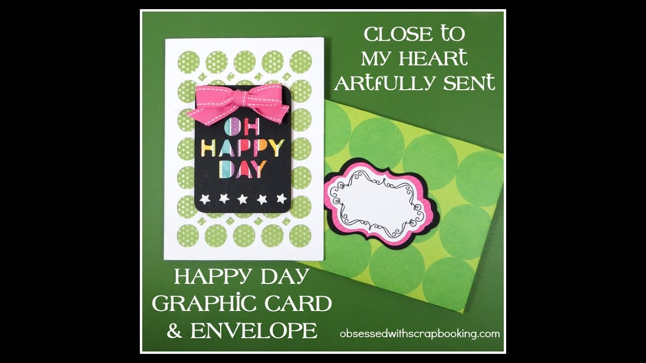 Artfully Sent Cricut Cartridge - Happy Day Graphic Card - Close to My Heart