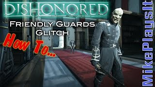 DISHONORED - Friendly/Non-Hostile Guard Glitch (How To)