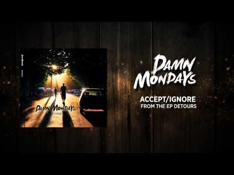 Damn Mondays - Accept/Ignore