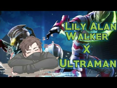 [mad]lily-alan-walker-x-ultraman