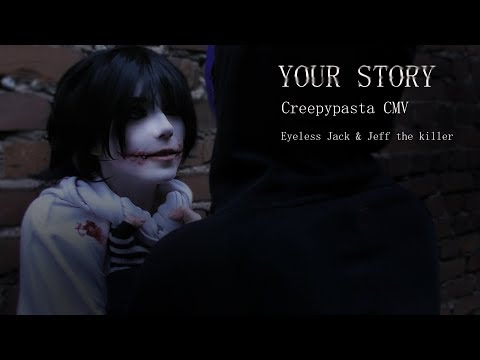 EYELESS JACK & JEFF THE KILLER CMV /// Your Story