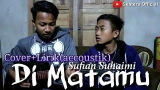 Lagu malaysia DI MATAMU-SUFIAN SUHAIMI|Cover+lirik By Skaters