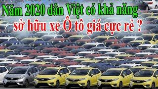 Năm 2020 dân Việt có khả năng sở hữu xe Ô tô giá cực rẻ ?