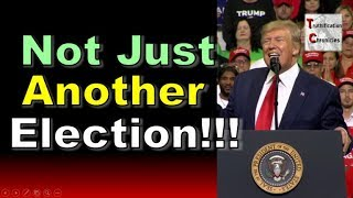 Not Just Another Election!!!