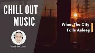 When The City Falls Asleep | Chill-Out Music