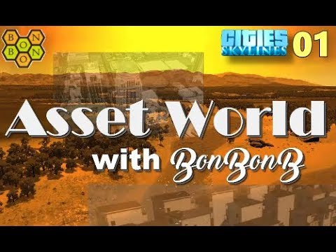 Asset World - A Cities Skylines Let's Play Showcase - #01