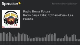 Radio Barça Italia: FC Barcelona - Las Palmas (part 7 di 11) | Associazione Culturale Roma Futura