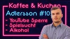 YouTube Sperre - Alkohol - Spielsucht - Partys - Kaffee und Kuchen mit Adlersson #10