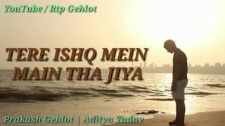 Tere Ishq Mein  FULL SONG| Arijit Singh  | Prakash Gehlot | Aditya Yadav | Refix | Rtp Gehlot | 2020