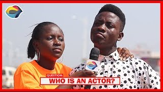 Who is an ACTOR? | Street Quiz | Funny Videos | Funny African Videos | African Comedy |