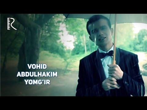 Vohid Abdulhakim - Yomg'ir | Вохид Абдулхаким - Ёмгир