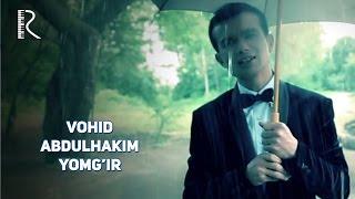 Vohid Abdulhakim - Yomg