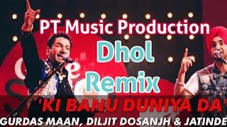 Ki Banu Duniya Da    Gurdas Maan & Diljit Dosanjh    Dhol Remix   Ft Lahoria Production