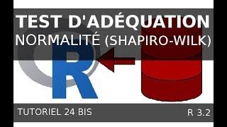 Tutoriel 24 Bis R  - test d'adéquation  de normalité - le test de Shapiro-Wilk