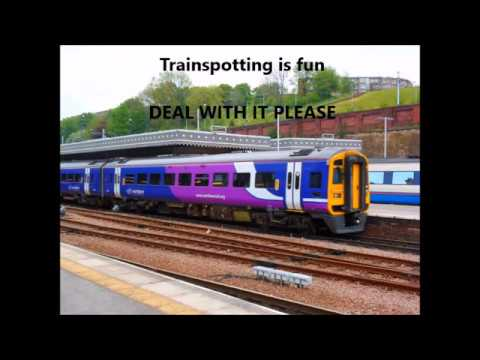 TRAINSPOTTING IS FUN - DEAL WITH IT please