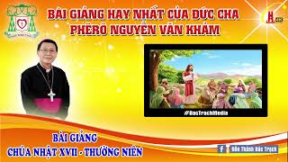 Bài Giảng Chúa Nhật XVII Thường Niên - Năm C . Đức Cha Phêrô Nguyễn Văn Khảm