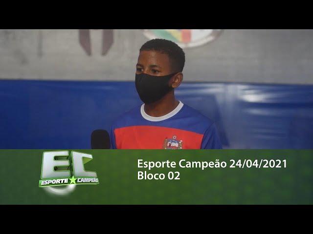 Esporte Campeão 24/04/2021 - Bloco 02