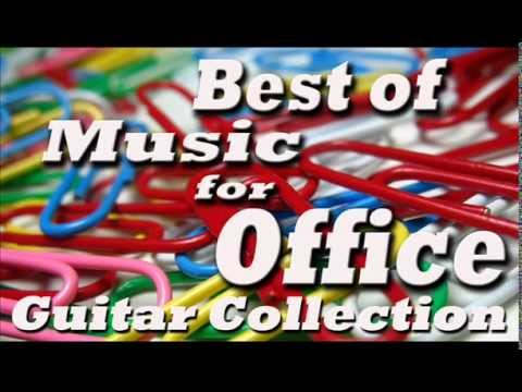Best Of Music For Office Music At Work Guitar Collection Youtube