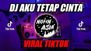 DJ Aku Tetap Cinta | Original Remix Full Bass Terbaru 2019