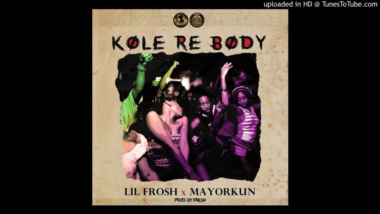 Download Lil Frosh Ft. Mayorkun - Kole Re Body (OFFICIAL AUDIO))