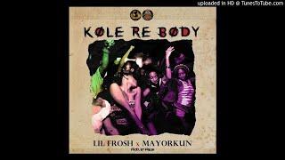 Lil Frosh Ft Mayorkun - Kole Re Body OFFICIAL AUDIO