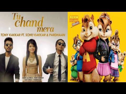 TU CHAND MERA - Tony Kakkar Ft. Sonu Kakkar & Pardhaan♥Chipmunk Version♥
