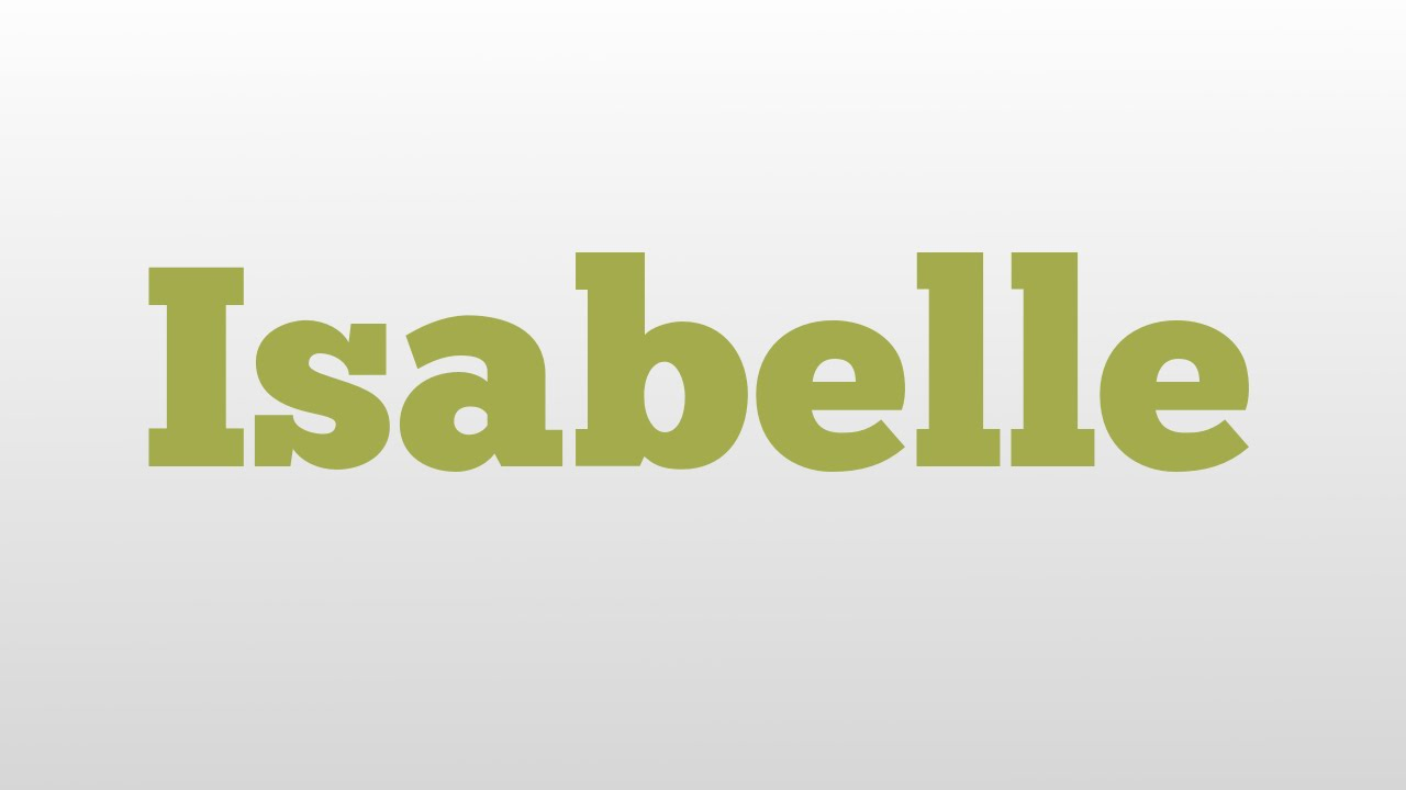 Isabelle Meaning And Pronunciation Youtube