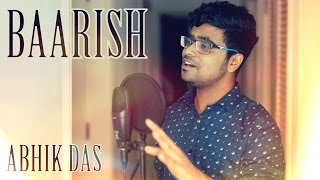 Baarish | Half Girlfriend | Arjun & Shraddha Kapoor | Ash King | Abhik Das | Reprised | Cover