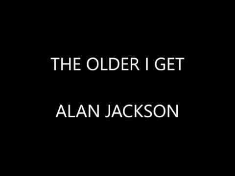 The Older I Get By Alan Jackson Lyrical Karaoke Video Youtube