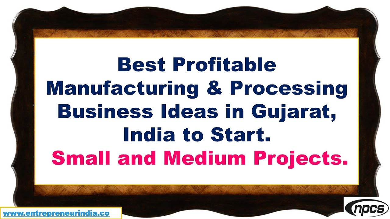 Best Profitable Manufacturing & Processing Business Ideas in Gujarat ...