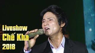 Liveshow Chế Kha Giọng ca Xé Lòng - Tuyệt Đỉnh BOLERO Hải Ngoại Hay Mới Nhất 2018