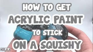 HOW TO GET ACRYLIC PAINT TO WORK ON A SQUISHY!!! (Experiments!)