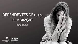 DEPENDENTES DE DEUS PELA ORAÇÃO