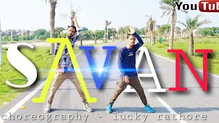 Savan : Addy nagar |dance choreography by | lucky rathore | kangna sharma | latest hindi 2019 song