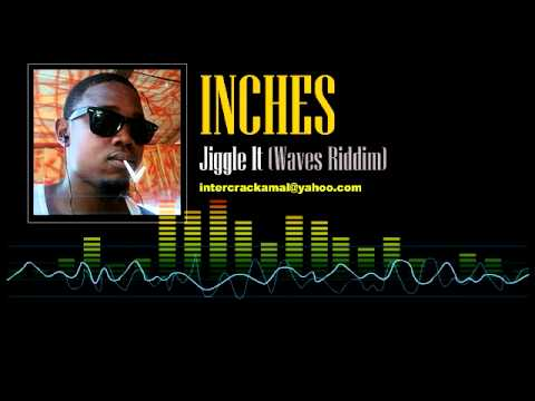 Inches  Jiggle It Waves Riddim