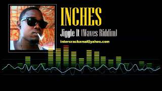Inches - Jiggle It (Waves Riddim)