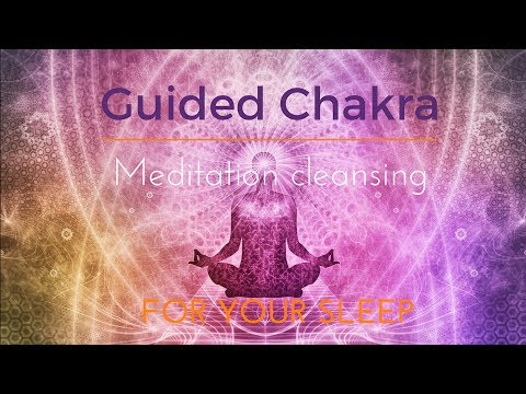 GUIDED CHAKRA MEDITATION CLEANSING for your sleep & complete relaxation
