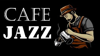 Relaxing Background Cafe JAZZ - Aroma Coffee JAZZ Music & Good Mood