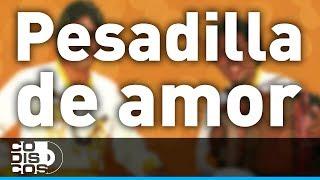 Binomio De Oro - Pesadilla De Amor (Audio)