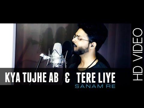 'KYA TUJHE AB' & 'TERE LIYE' ( From The Heart ) - SANAM RE || Anurag Mohn || Mithoon | Amaal Malik