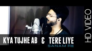 'KYA TUJHE AB' & 'TERE LIYE' ( From The Heart ) - SANAM RE    Anurag Mohn    Mithoon   Amaal Malik