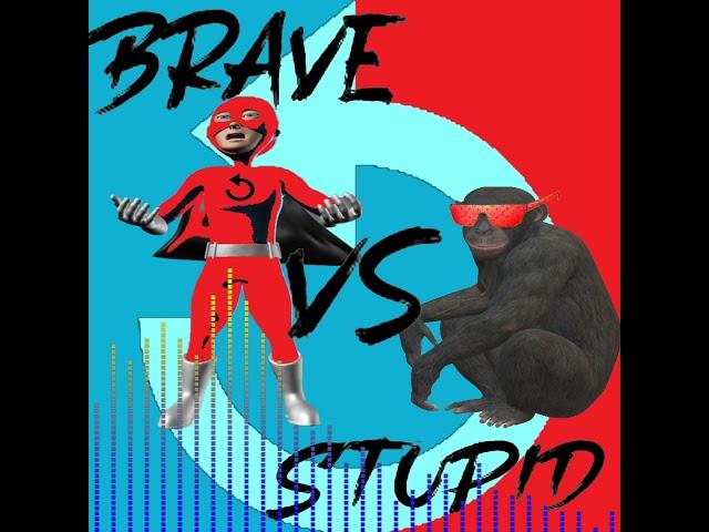 Brave vs Stupid