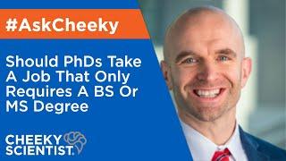 يجب أن تأخذ الدكتوراه وظيفة فقط تتطلب درجة البكالوريوس أو درجة الماجستير