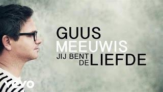 Guus Meeuwis - Jij Bent De Liefde (audio only)