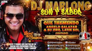 Que Tremendo (editado) - Angelo Salazar y su Orq  Latin Sol - DJ Marlong Son y Sabor 2016