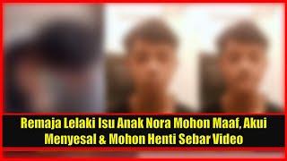 Remaja Lelaki Cium Anak Nora Mohon Maaf, Akui Menyesal & Mohon Henti Sebar Video