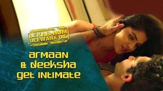 Armaan & Deeksha get intimate | Lekar Hum Deewana Dil | Armaan Jain & Deeksha Seth