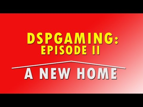 DSPGaming: Episode II - A New Home (Re-release)